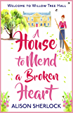 A House to Mend a Broken Heart: Escape with the perfect summer read (Welcome to Willow Tree Hall)