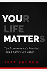 Your Life Matters: Tips from America's Favorite Teen & Family Life Coach Kindle Edition