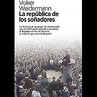 La república de los soñadores: La historia de un grupo de intelectuales que en 1918 asaltó el poder y proclamó la…