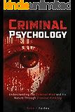 Criminal Psychology: Understanding the Criminal Mind and Its Nature Through Criminal Profiling (Criminal Psychology - Criminal Mind - Profiling) (English Edition)