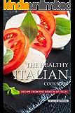 The Healthy Italian Cookbook: Recipe from the Hearth of Italy
