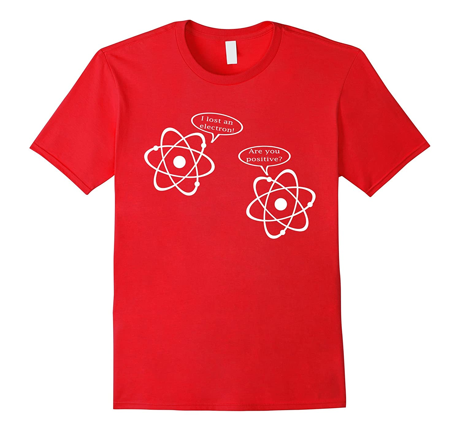 I Lost An Electron. Are You Positive? Funny Science T-Shirt-BN