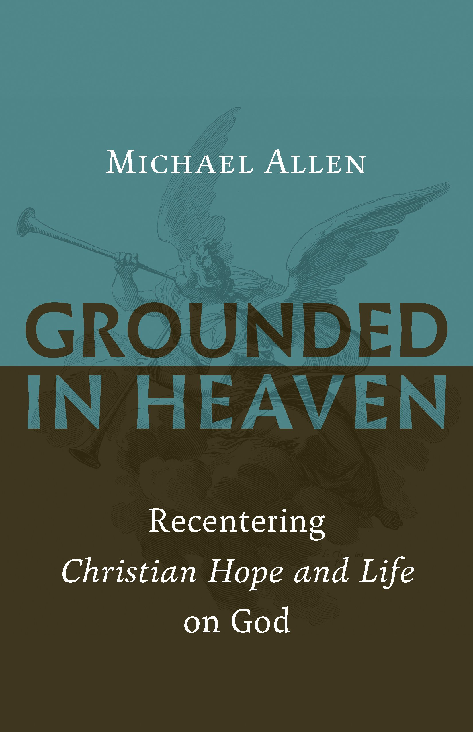 Grounded in Heaven: Recentering Christian Hope and Life on God ...