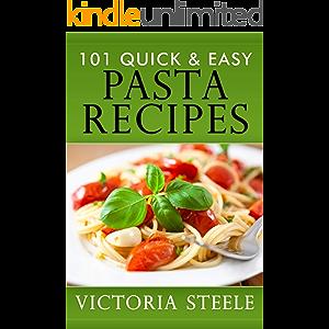 101 Quick & Easy Pasta Recipes