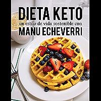 Dieta Keto un estilo de vida sostenible con Manu Echeverri: Recetas fáciles y rápidas para todos los días. (Spanish…