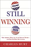 Still Winning: Why America Went All In on Donald Trump-And Why We Must Do It Again