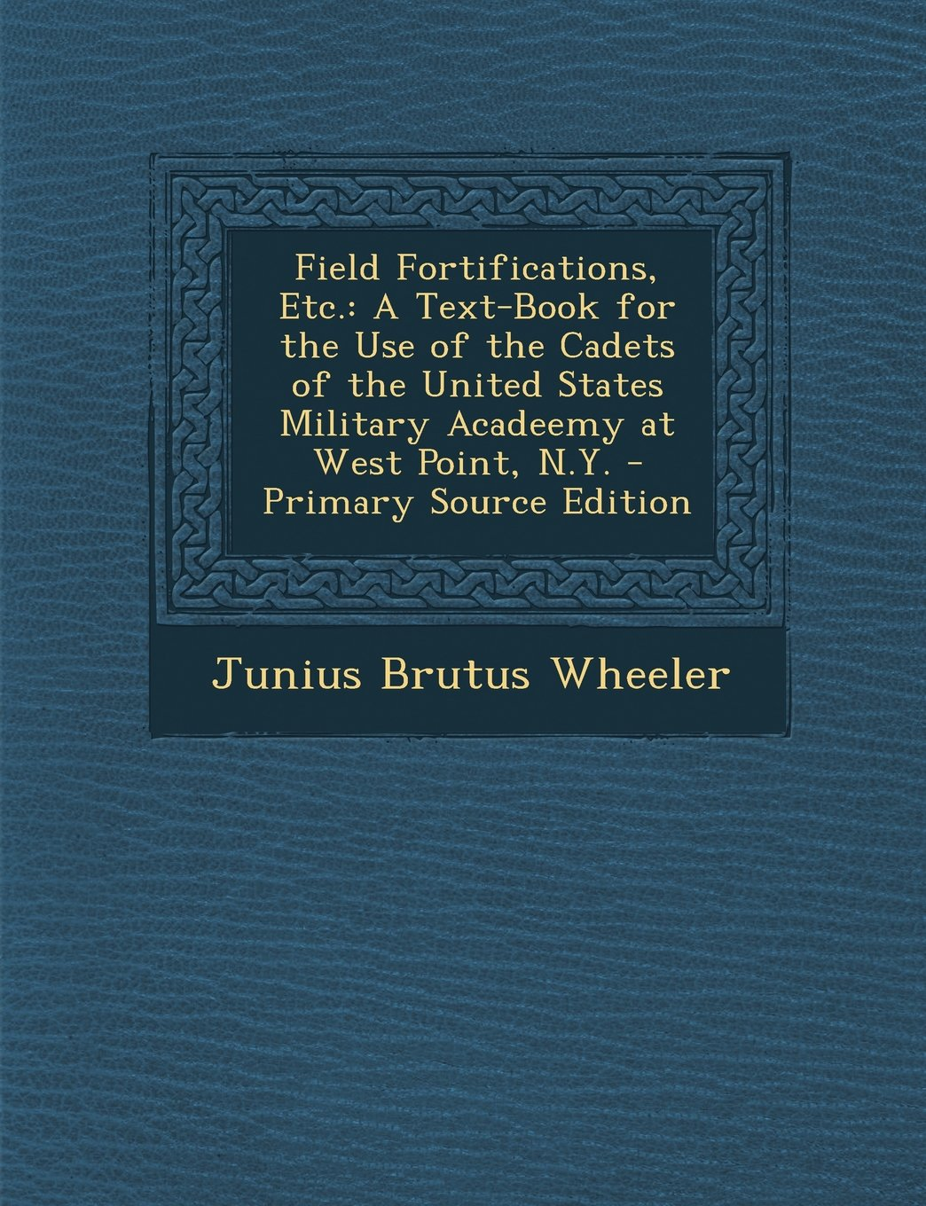 Field Fortifications, Etc.: A Text-Book for the Use of the Cadets of the United States Military Acadeemy at West Point, N.Y. - Primary Source Edition pdf epub