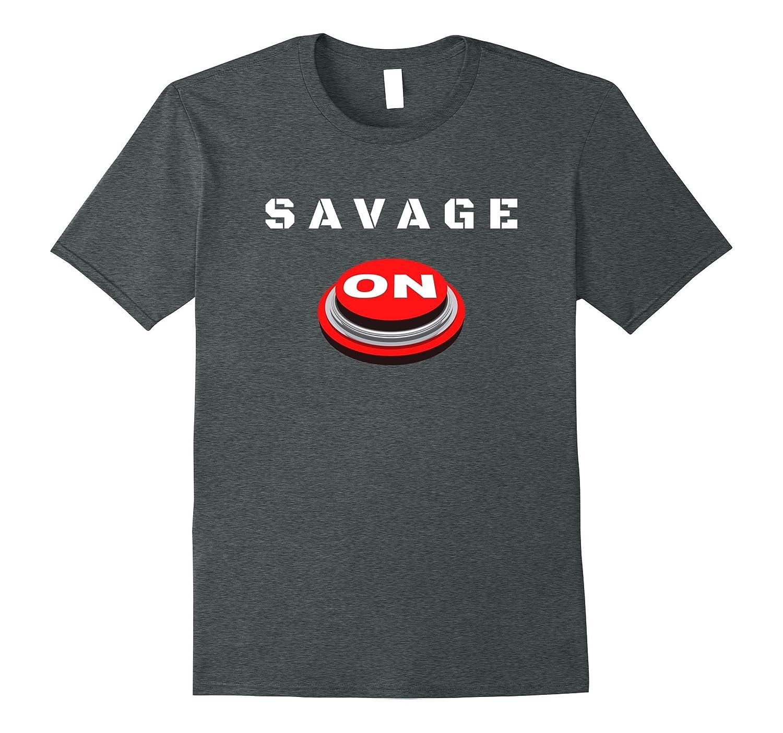 Savage T shirt Insanity Funny Savage Mode Clothing Gift