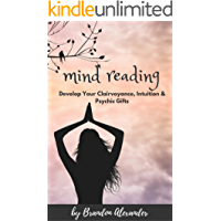 Mind Reading: Develop Your Clairvoyance, Intuition & Psychic Gifts
