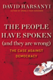 The People Have Spoken (and They Are Wrong): The Case Against Democracy