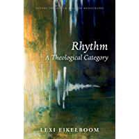 Rhythm: A Theological Category (Oxford Theology and Religion Monographs)