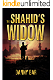 The Shahid's Widow: A Gripping Action Thriller of Terror, Betrayal and Unthinkable Choices