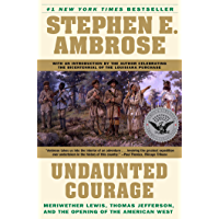 Undaunted Courage: Meriwether Lewis, Thomas Jefferson and the Opening of the American West: Meriwether Lewis Thomas…