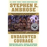 Undaunted Courage: Meriwether Lewis, Thomas Jefferson and the Opening of the American West: Meriwether Lewis Thomas Jefferson