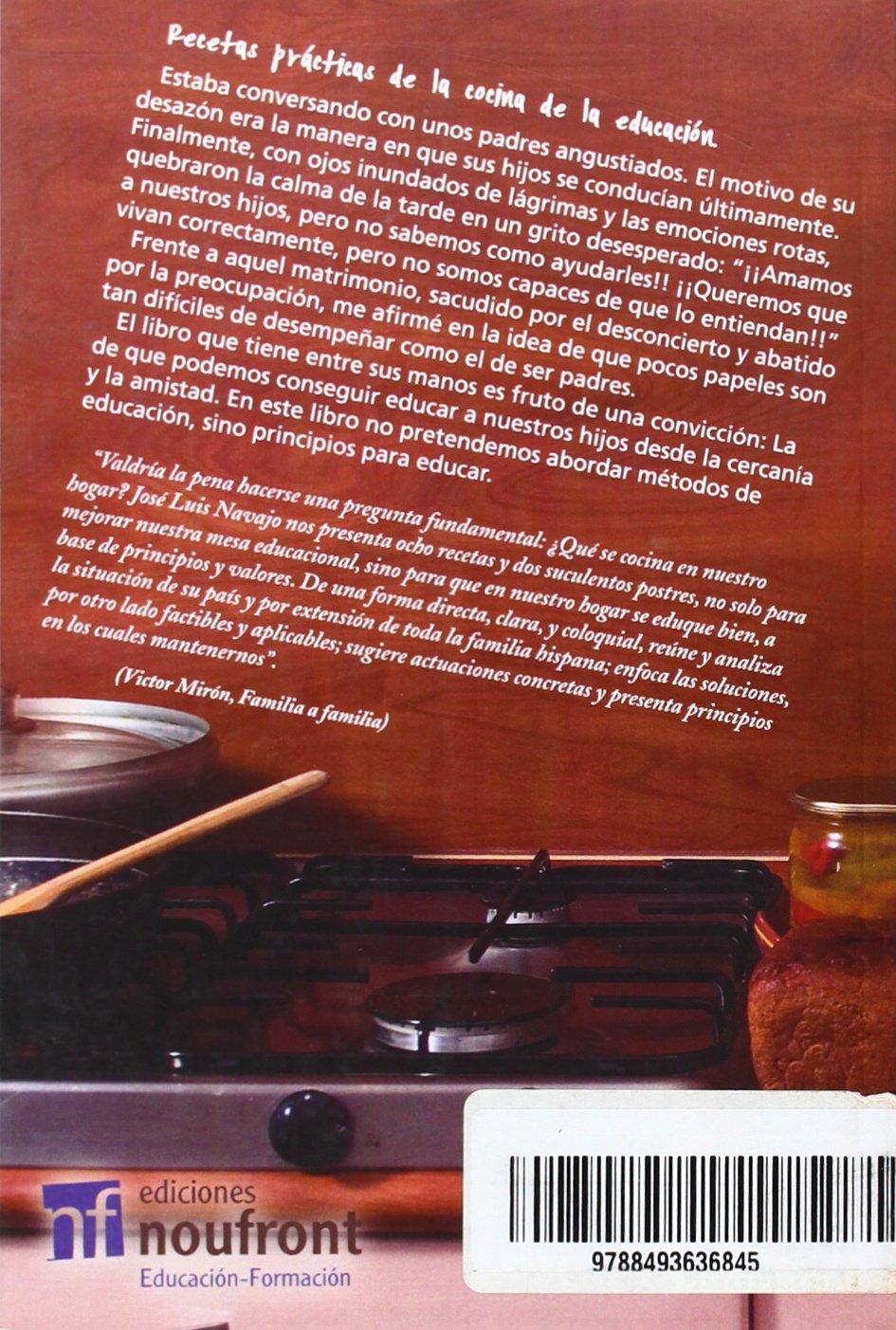 Eduquemos a nuestros hijos: Recetas prácticas de la cocina de la educación (Educacion-Formacion) (Spanish Edition): José Luis Navajo: 9788493636845: ...