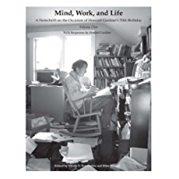 Mind, Work, and Life: A Festschrift on the Occasion of Howard Gardner's 70th Birthday (Volume 1) (English Edition)