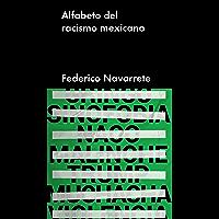 Alfabeto del racismo mexicano (Ensayo general)
