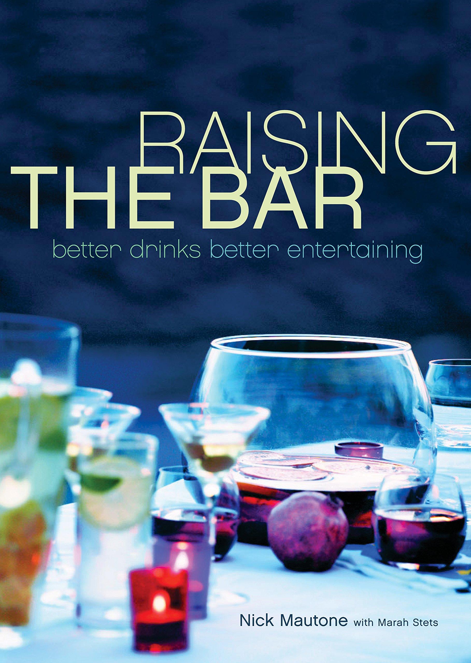 Raising the Bar: Better Drinks, Better Entertaining PDF