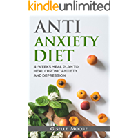 Anti-Anxiety Diet: 4-Weeks Meal Plan To Heal Chronic Anxiety And Depression (English Edition)