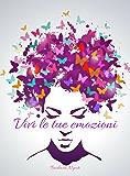 Vivi le tue Emozioni: semplici passi di vita quotidiana
