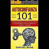 AUTOCONFIANZA 101: CÓMO SUPERAR LA DUDA EN SÍ MISMO Y COMENZAR A INFLUENCIARTE A TI MISMO Y A OTROS