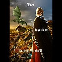 Eléana - La gardienne: Un roman fantasy