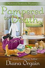 Pampered to Death (A Humorous Cozy Mystery) (A Maternal Instincts Mystery Book 5)