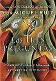 Las tres preguntas: Cómo descubrir y dominar el poder de tu interior (Spanish Edition)