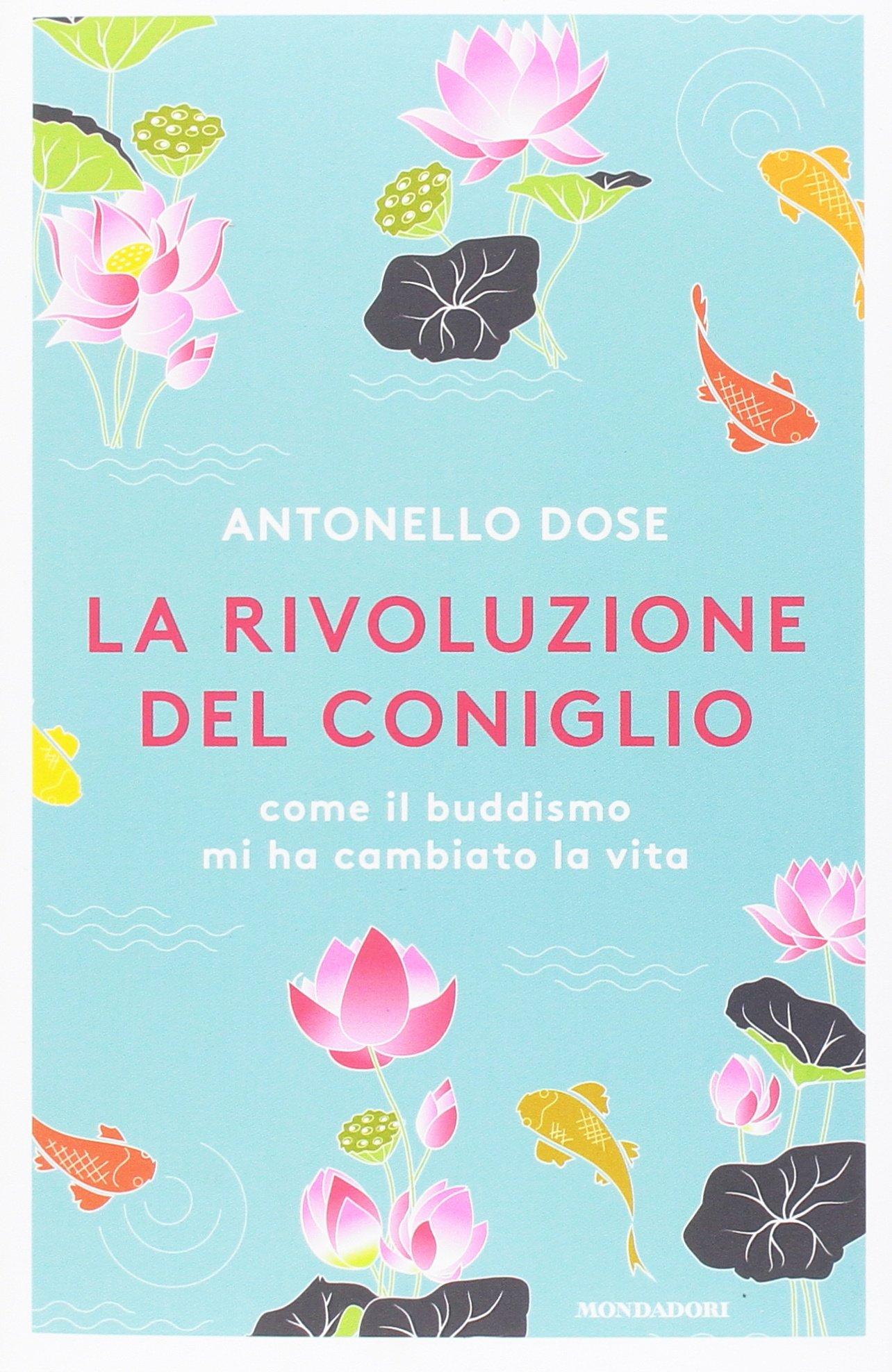 La rivoluzione del coniglio. Come il buddismo mi ha cambiato la vita Copertina flessibile – 7 mar 2017 Antonello Dose Mondadori 8804660112 Altra non illustrata