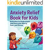 Anxiety Relief Book for Kids: Activities to Understand and Overcome Worry, Fear, and Stress