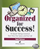 Organized for Success!: 95 Tips for Taking Control of Your Time, Your Space, & Your Life (Self-study Sourcebook Series)