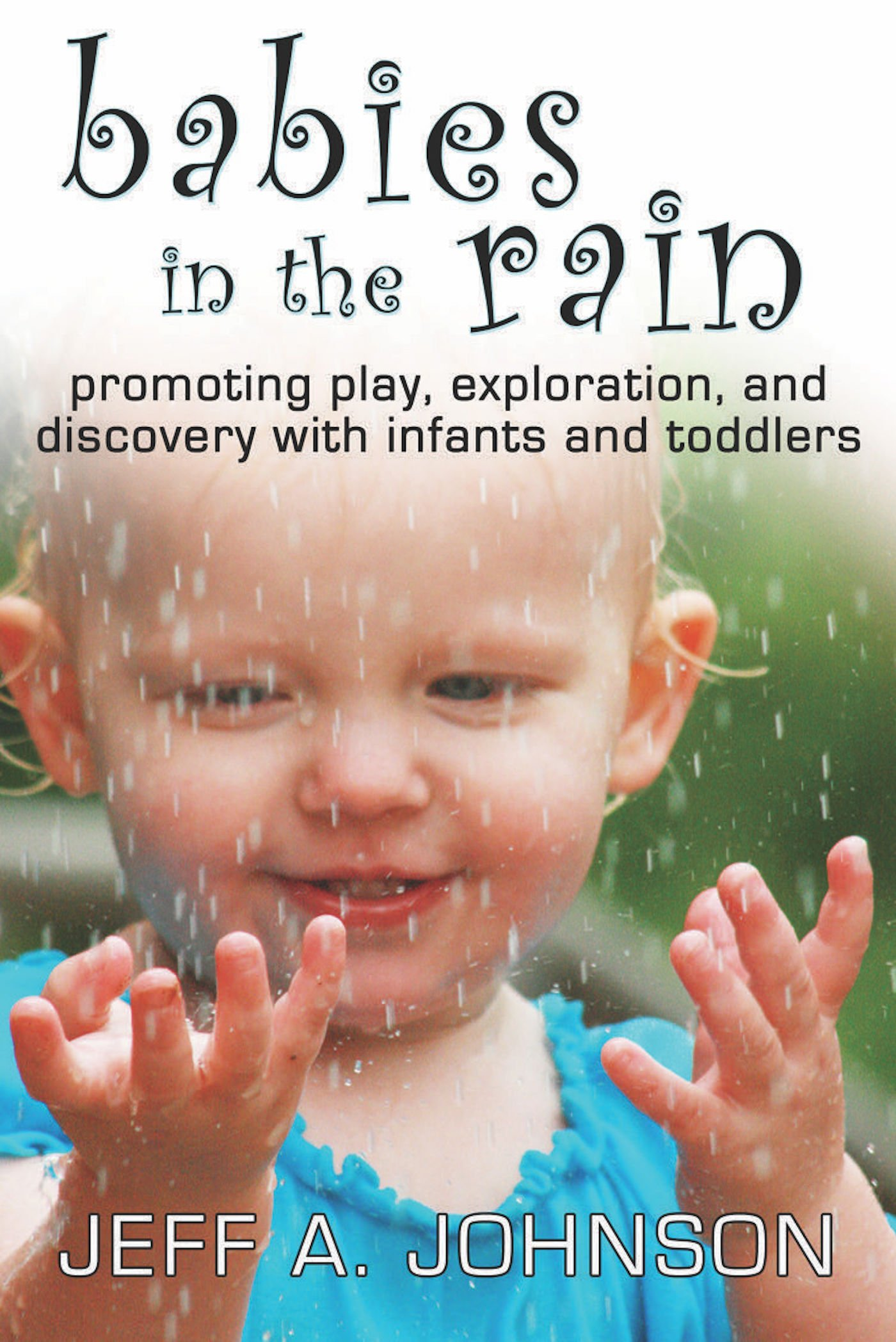 Read Online Babies in the Rain: Promoting Play, Exploration, and Discovery with Infants and Toddlers PDF