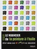 Le nuancier de la peinture à l'huile: Petit guide des mélanges de couleurs.