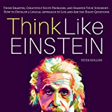 Think Like Einstein: Think Smarter, Creatively Solve Problems, and Sharpen Your Judgment