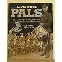 Liverpool Pals: History of the 17th, 18th, 19th and 20th (Service) Battalions - King's (Liverpool Regiment), 1914-19