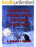 Shadow and Friends Spend Christmas in New York (Shadow Series Book 5)