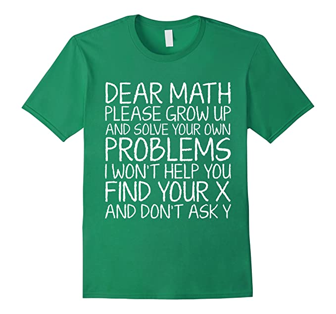 7f33d7f3c Amazon.com: Dear Math Please Grow Up And Solve Your Own Problems T-shirt:  Clothing