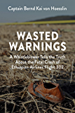 Wasted Warnings: A Whistleblower Tells the Truth About the Fatal Crash of Ethiopian Airlines Flight 302