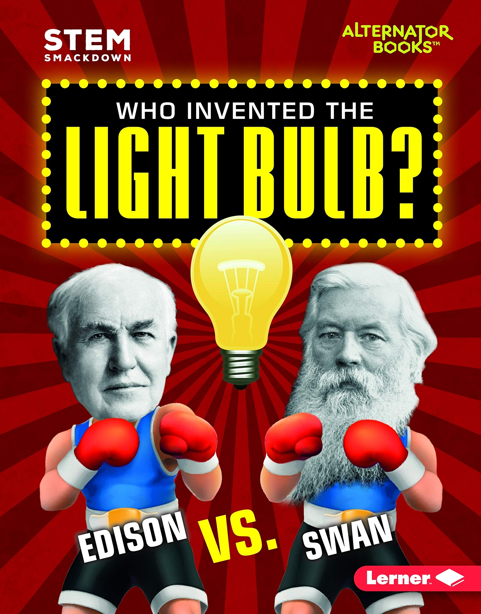 Who Invented the Light Bulb?: Edison Vs. Swan (STEM: Smackdown) by Lerner Pub Group