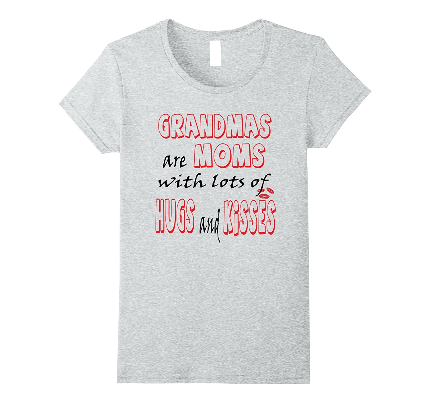 Grandmas are Moms with lots of Hugs and Kissess T-Shirt