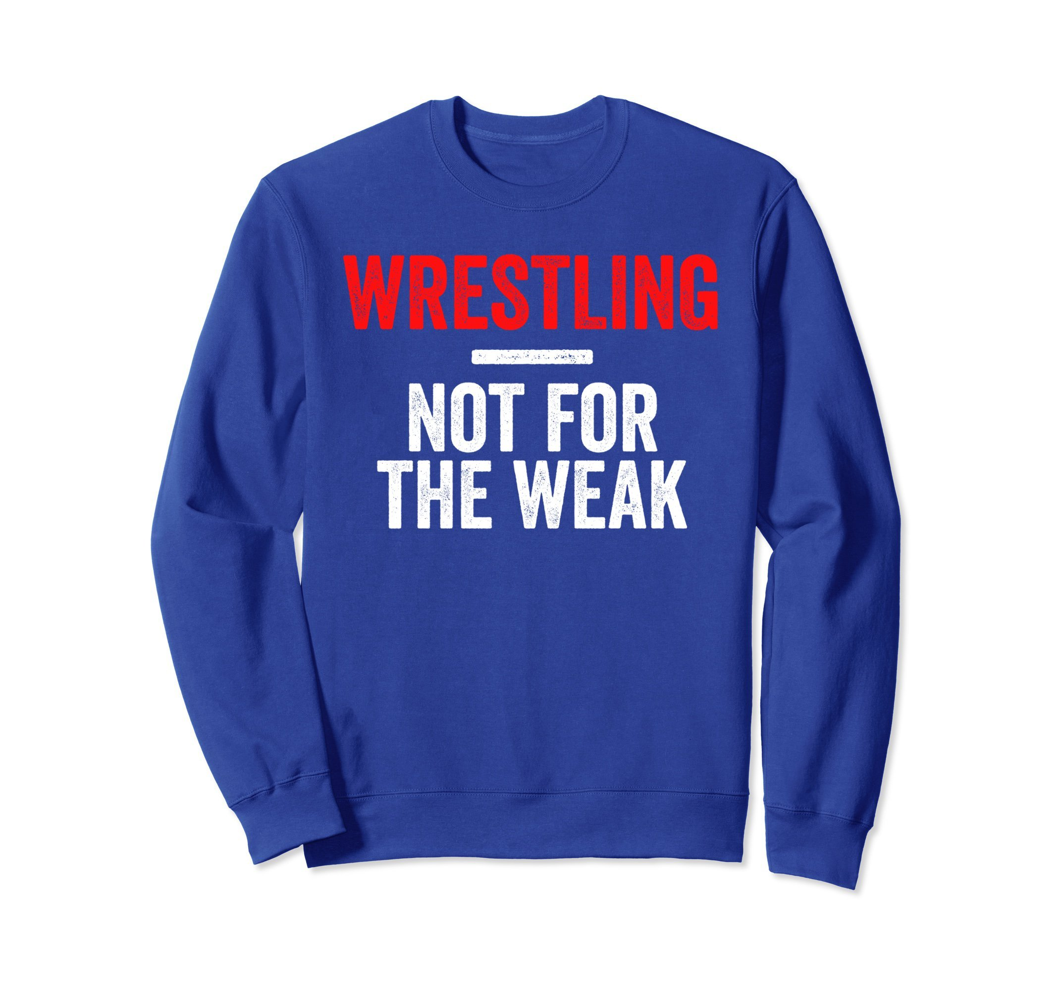 Unisex Not For The Weak Wrestling Sweatshirt for Wrestlers, Gift Large Royal Blue by Wrestling Shirts and Wrestling Shoes
