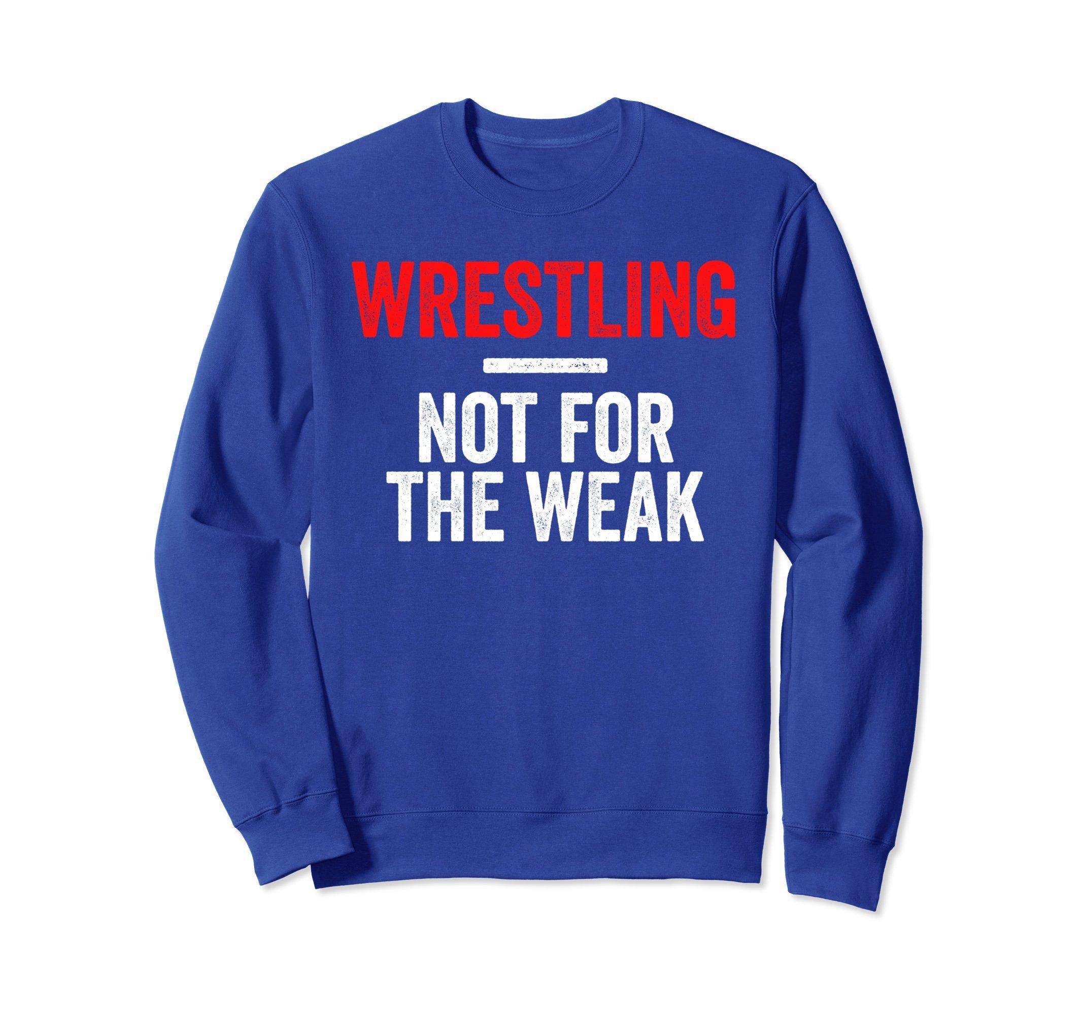 Unisex Not For The Weak Wrestling Sweatshirt for Wrestlers, Gift Large Royal Blue