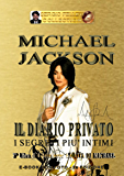 MICHAEL JACKSON - IL DIARIO PRIVATO (Seconda Edizione): I segreti più intimi (LA VITA DI MICHAEL Vol. 3)