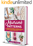 Macramè Patterns: The Newest Book for Beginners and Advanced, with 40 Gorgeous Macramè Projects and Ideas Illustrated…