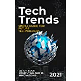 Tech Trends: 2021 Simple Guide for Future Technologies. AI, IoT, Edge Computing and 10+ Innovations