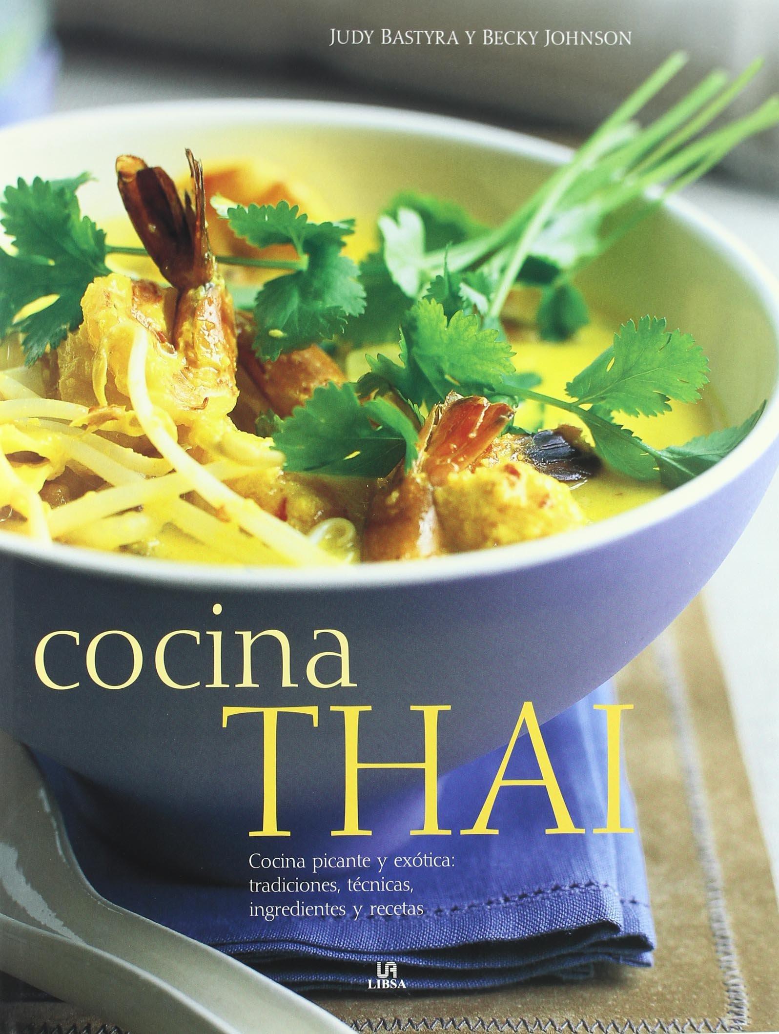 Cocina Thai/Thai Food and Cooking: Cocina picante y exotica: tradiciones, tecnicas, ingredientes y recetas/Exotic and Spicy Food: Traditions, Techniques, ...
