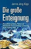 Die große Enteignung: Wie ein Kartell aus Banken, Politikern und multinationalen Konzernen die Bürger systematisch um ihre Ersparnisse bringt (German Edition)
