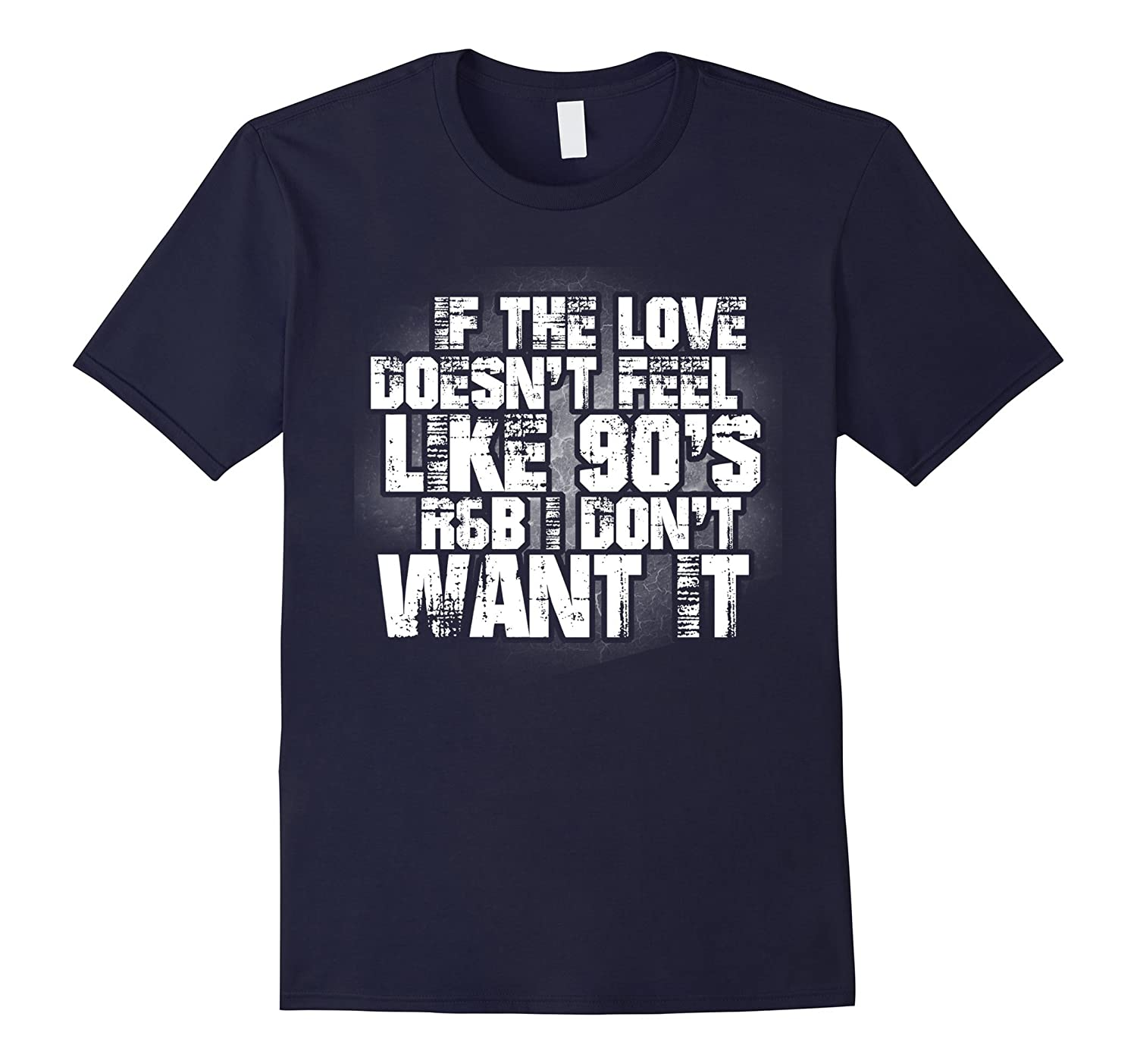 Funny If The Love Doesnt Feel Like 90s RB Music T-Shirt-RT