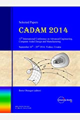 CADAM 2014 (Selected Papers): 12th International Scientific Conference on Advanced Engineering, Computer Aided Design and Manufacturing Kindle Edition