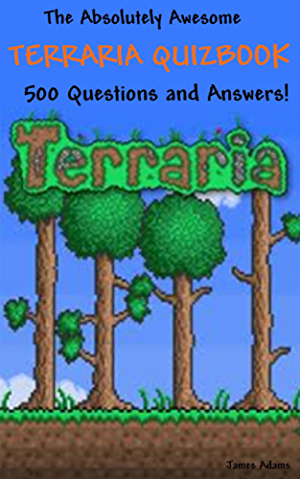 The Absolutely Awesome Terraria Quizbook: 500 Questions and Answers! (cheats; handbook; hacks; guidebook; crafting; jokes; bosses Book 1)